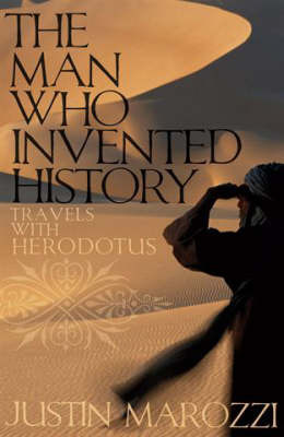 The Man Who Invented History : Travels with Herodotus
