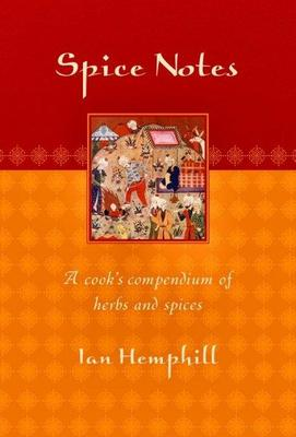 Spice Notes : A Cook's Compendium of Herbs and Spices