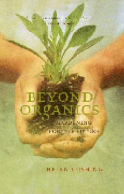 Beyond Organics : Gardening for the future - out of print