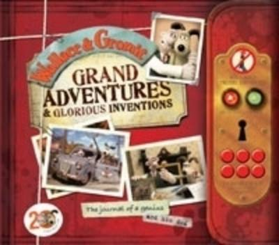 Wallace & Gromit : Grand Adventures & Glorious Inventions : the Scrapbook of an Inventor and His Dog