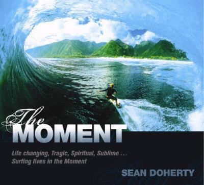 The Moment : Life Changing, Tragic, Spiritual, Sublime...Surfing Lives in the Moment