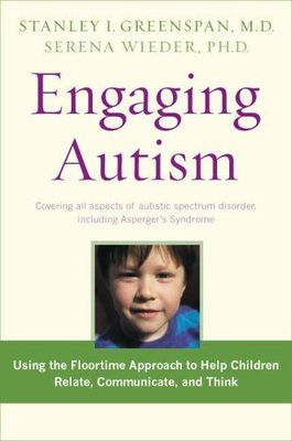 Engaging Autism : Using the Floortime Approach to Help Children Relate, Communicate and Think