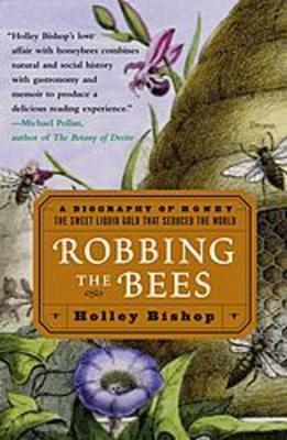 Robbing the Bees: A Biography of Honey - The Sweet Gold Liquid That Seduced the World