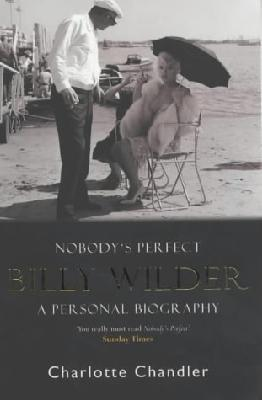 Nobody's Perfect:Billy Wilder:A Personal Biography