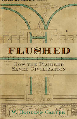 Flushed : How the Plumber Saved Civilization