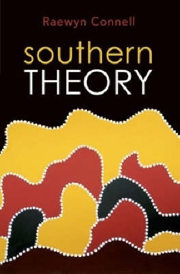 Southern Theory : The global dynamics of knowledge in social science