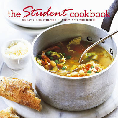 The Student Cookbook: Great Grub for the Hungry and the Broke