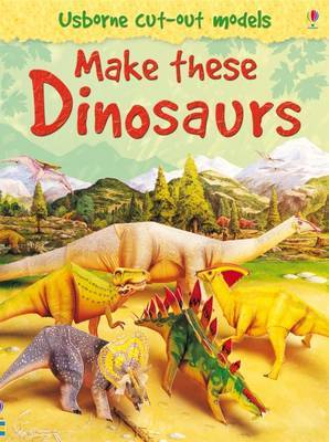 Make These Dinosaurs (Cut-out Models)
