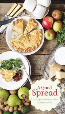 A Good Spread: Recipes from the kitchens of Rural Women New Zealand