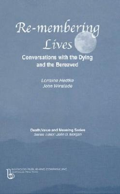 Remembering Lives : Conversations With the Dying and the Bereaved