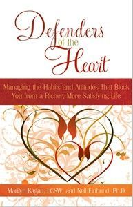 Defenders of the Heart: Managing the Habits and Attitudes that Block you from a Richer, More Satisfying Life