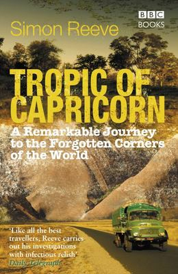 Tropic of Capricorn : A Remarkable Journey to the Forgotten Corners of the World
