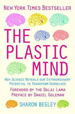 The Plastic Mind: New Science Reveals Our Extraordinary Potential to Transform Ourselves