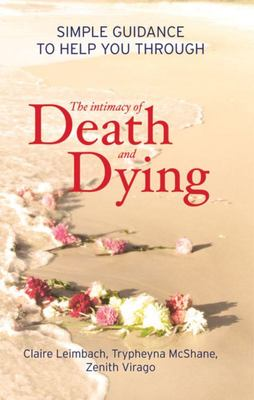 Intimacy of Death and Dying : Simple guidance to help you through