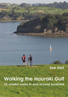 Walking the Hauraki Gulf: 20 Coastal Walks in and Around Auckland