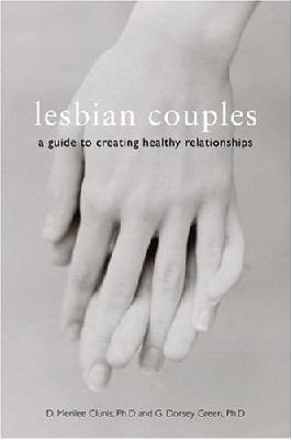Lesbian Couples : A Guide to Creating Healthy Relationships