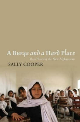 A Burqa and a Hard Place: Three Years in the New Afghanistan