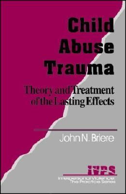 Child Abuse Trauma: Theory &Treatment of Lasting Effects