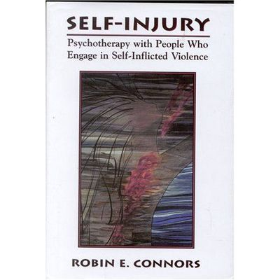 Self Injury : Psychotherapy with People Who Engage in Self-inflicted Violence