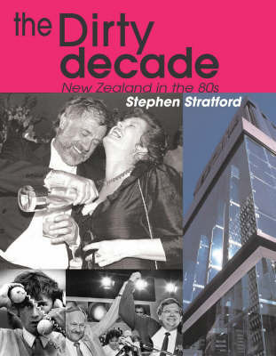 The Dirty Decade: New Zealand in the 80s