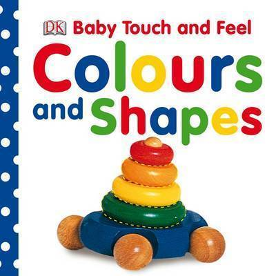 Colours and Shapes (Baby Touch & Feel)
