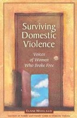 Surviving Domestic Violence : Voices of Women Who Broke Free