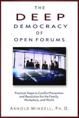 The Deep Democracy of Open Forums : How to Transform Organizations in Communities