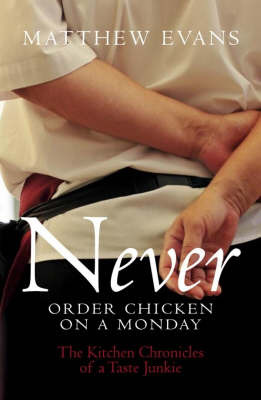 Never Order Chicken on a Monday : Kitchen chronicles of an undercover food critic