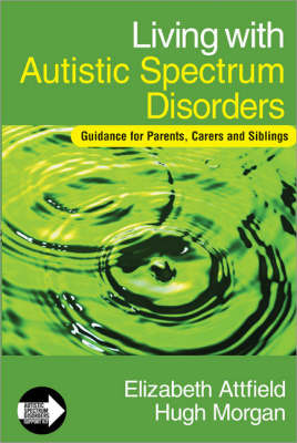 Living with Autistic Spectrum Disorders : Guidance for parents, carers & siblings