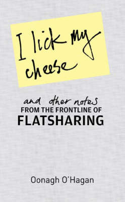 I Lick My Cheese and Other Notes from the Frontline of Flat-Sharing