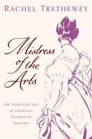 Mistress of the Arts : The Passionate Life of Georgina, Duchess of Bedford