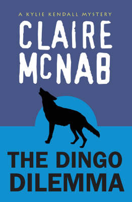 The Dingo Dilemma: A Kylie Kendall Mystery (4th)