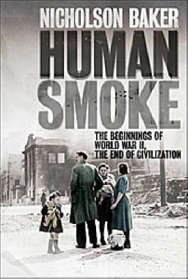 Human Smoke : The Beginnings of World War Two, The End of Civilisation