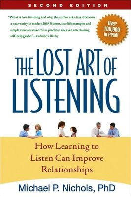 The Lost Art of Listening: How Learning to Listen Can Improve Relationships (2nd edition)