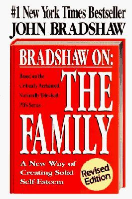 Bradshaw On: The Family : A New Way of Creating Solid Self-Esteem