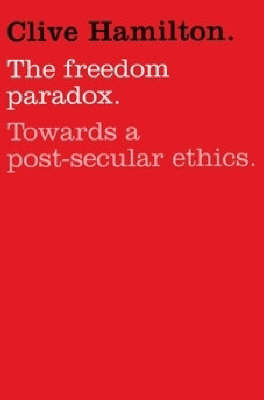 The Freedom Paradox : Towards A Post-Secular Ethics