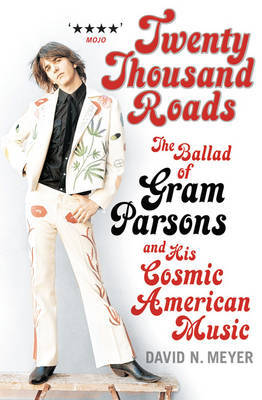 Twenty Thousand Roads : The ballad of Gram Parsons and his cosmic American music