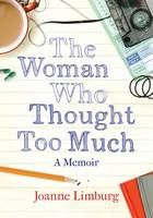 The Woman Who Thought Too Much : A memoir