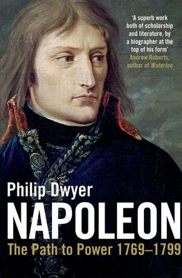 Napoleon : Volume 1 - The Path to Power 1769-1799