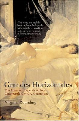 Grandes Horizontales : The lives and legends of four nineteenth-century courtesans