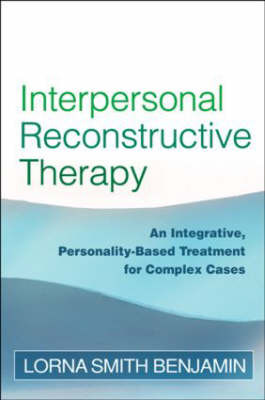 Interpersonal Reconstructive Therapy: an Integrative Personality-Based Treatment for Complex Cases