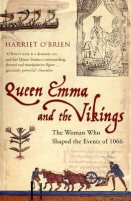 Queen Emma and the Vikings : The woman who shaped the events of 1066