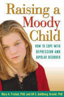 Raising a Moody Child : How to Cope with Depression and Bipolar Disorder