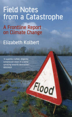Field Notes from a Catastrophe : A Frontline Report on Climate Change