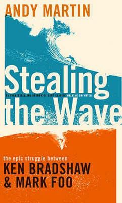 Stealing the Wave : The Epic Struggle Between Ken Bradshaw and Mark Foo