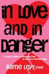 In Love and in Danger : A Teen's Guide to Breaking Free of Abusive Relationships