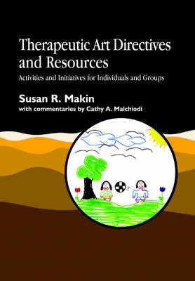 Therapeutic Art Directives and Resources: Activities and Innovations for Individuals and Groups