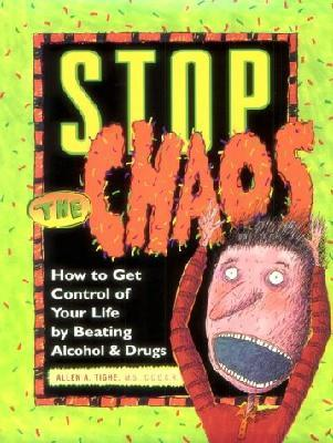 Stop the Chaos: How to control your life by beating alcohol and drugs