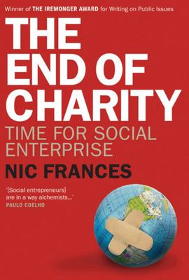 The End of Charity : Time for Social Enterprise