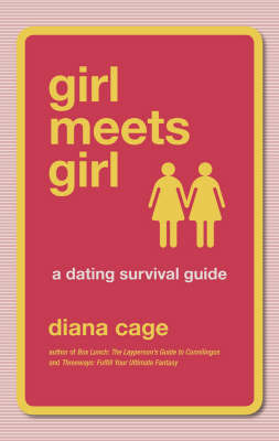Girl Meets Girl : A Dating Survival Guide